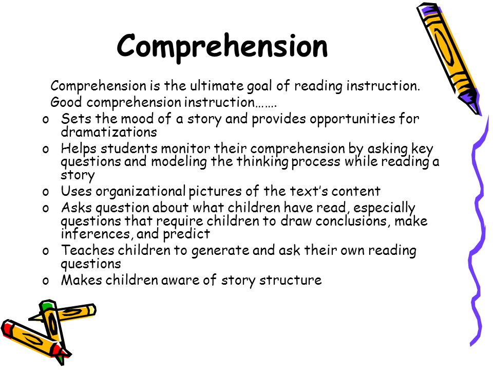 Comprehension Comprehension is the ultimate goal of reading instruction.