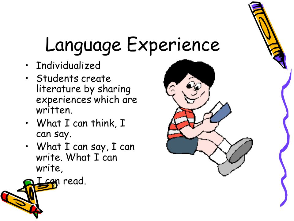 Language Experience Individualized Students create literature by sharing experiences which are written.