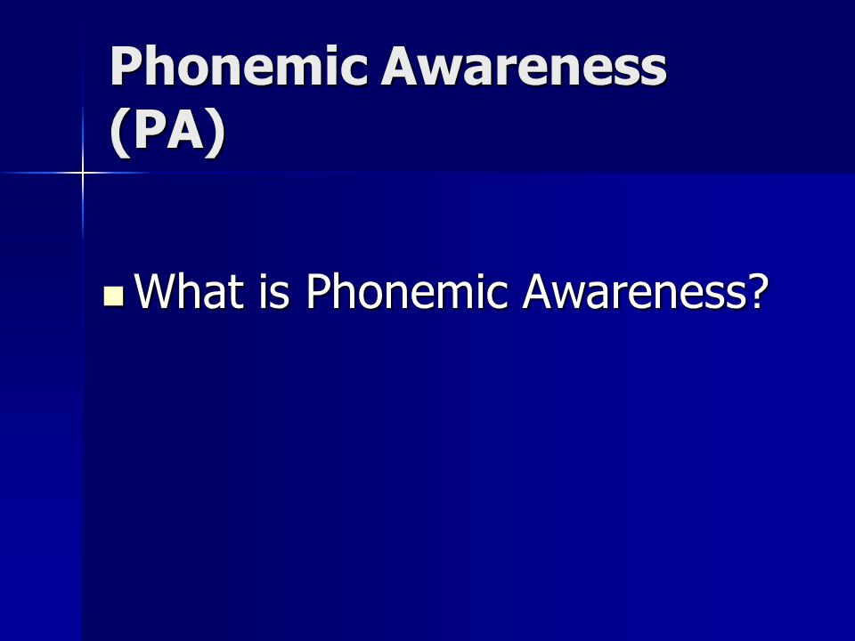 Phonemic Awareness (PA) What is Phonemic Awareness What is Phonemic Awareness