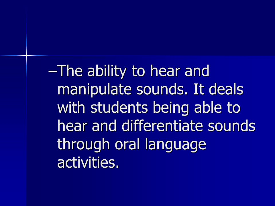 –The ability to hear and manipulate sounds.
