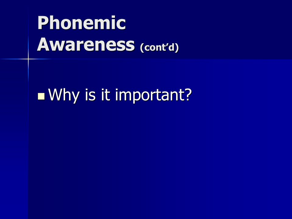 Phonemic Awareness (cont'd) Why is it important Why is it important