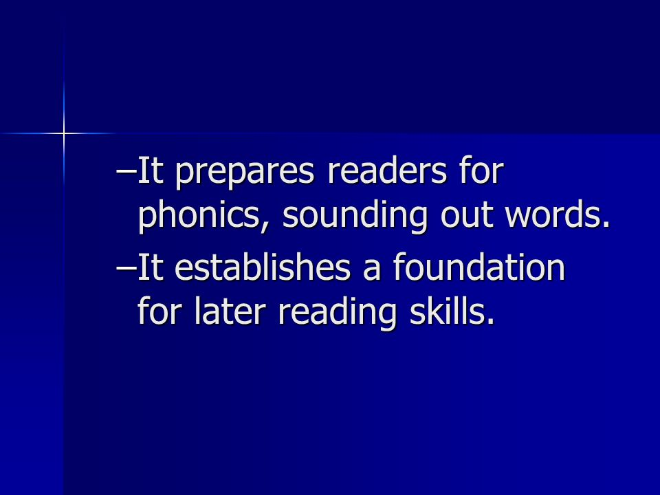 –It prepares readers for phonics, sounding out words.
