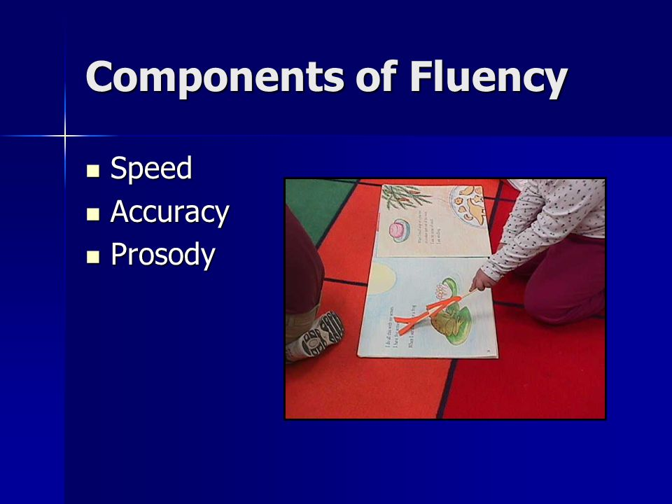 Components of Fluency Speed Speed Accuracy Accuracy Prosody Prosody
