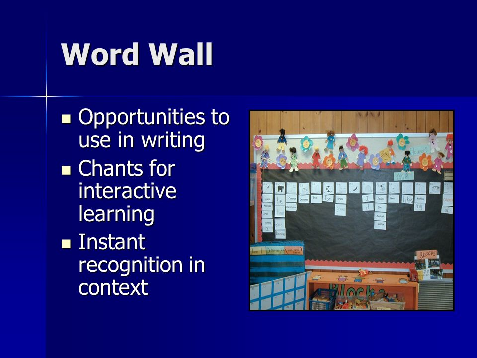 Word Wall Opportunities to use in writing Opportunities to use in writing Chants for interactive learning Chants for interactive learning Instant recognition in context Instant recognition in context