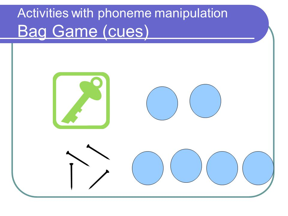 Activities with phoneme manipulation Bag Game (cues)