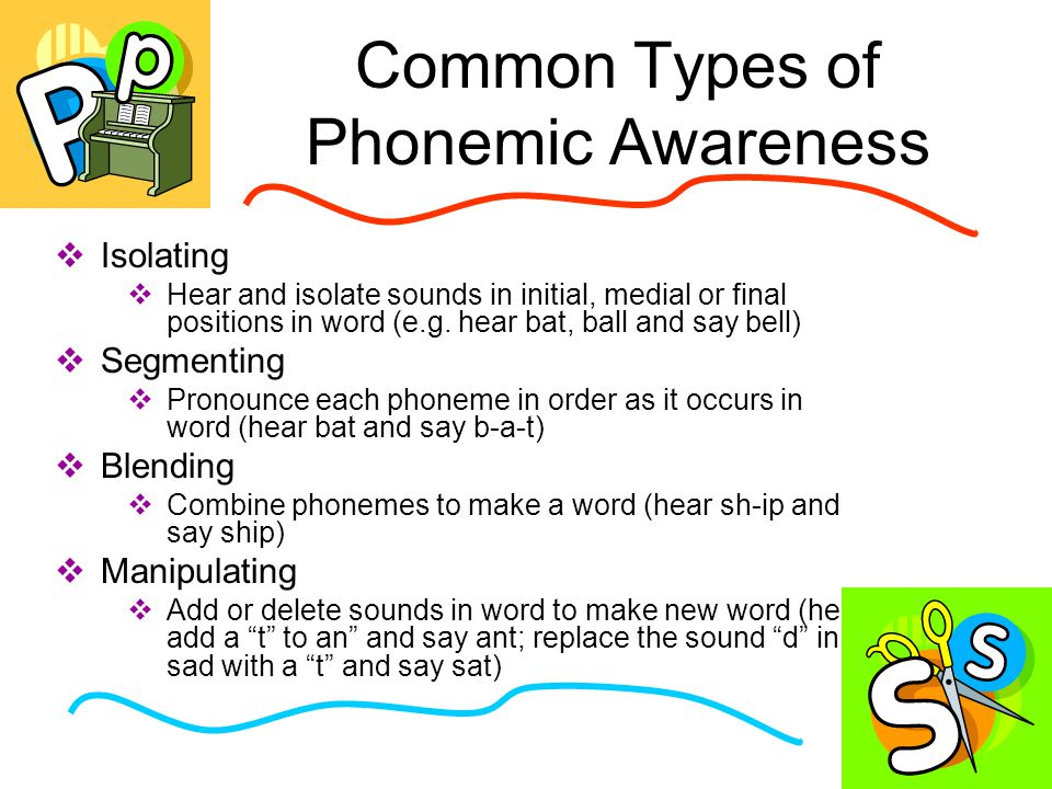 Common Types of Phonemic Awareness  Isolating  Hear and isolate sounds in initial, medial or final positions in word (e.g.