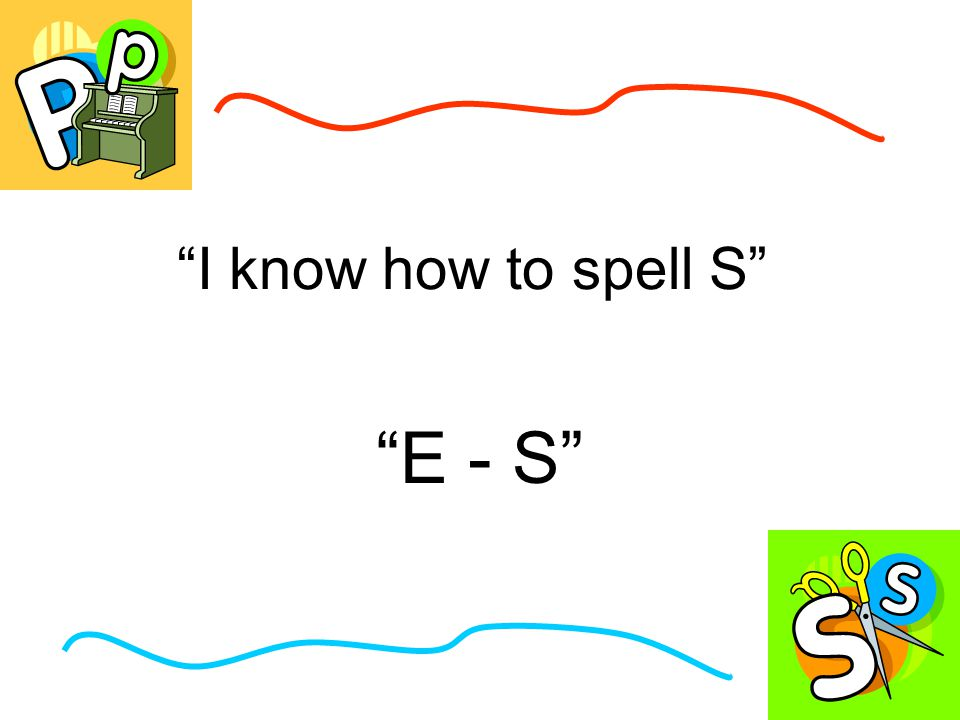 I know how to spell S E - S