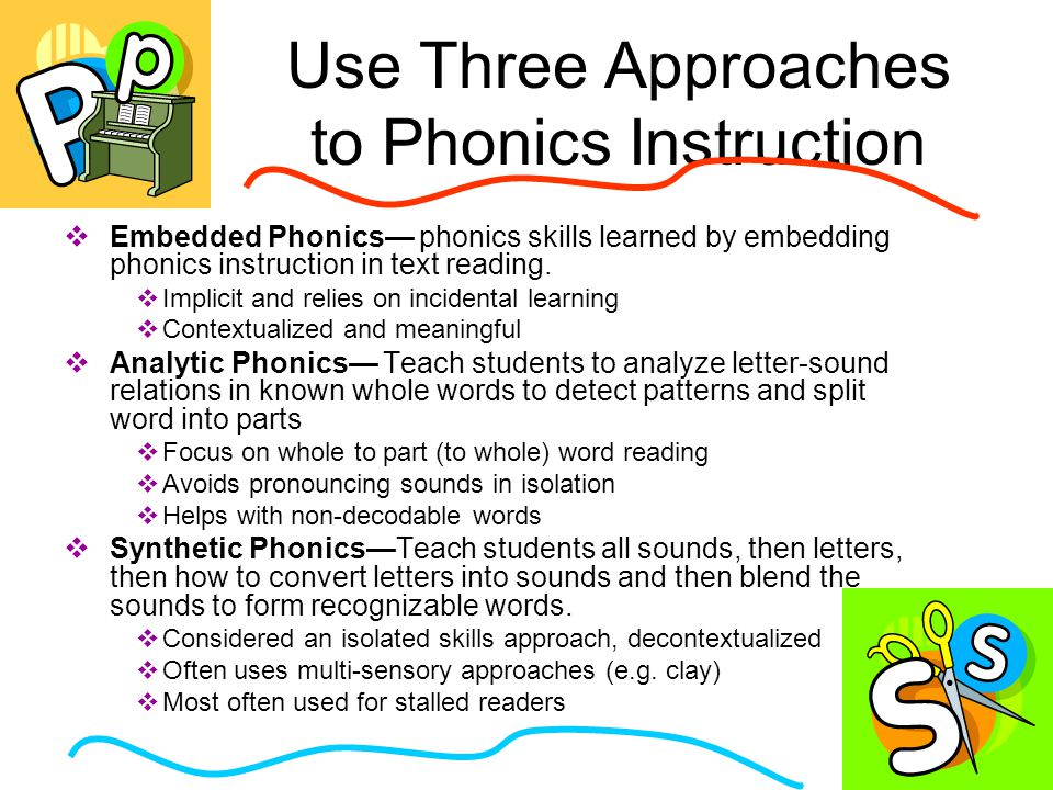 Use Three Approaches to Phonics Instruction  Embedded Phonics— phonics skills learned by embedding phonics instruction in text reading.