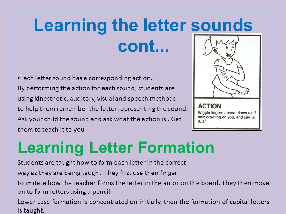 Learning the letter sounds cont... Each letter sound has a corresponding action.