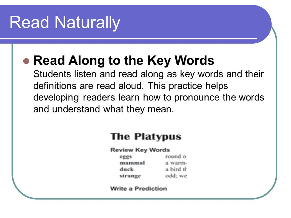 Read Naturally Read Along to the Key Words Students listen and read along as key words and their definitions are read aloud. This practice helps devel