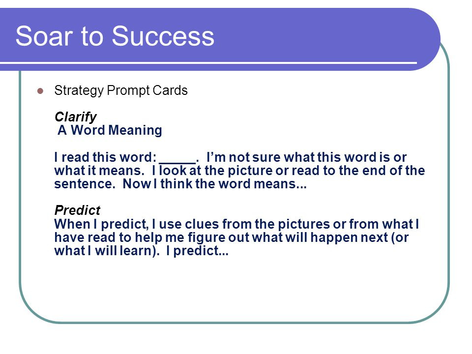 Soar to Success Strategy Prompt Cards Clarify A Word Meaning I read this word: _____. I'm not sure what this word is or what it means. I look at the p