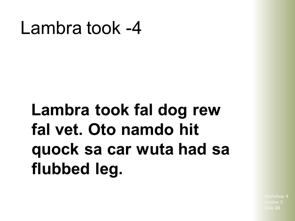 Lambra took -4 Lambra took fal dog rew fal vet. Oto namdo hit quock sa car wuta had sa flubbed leg. Workshop 4 Session 2 Slide 23