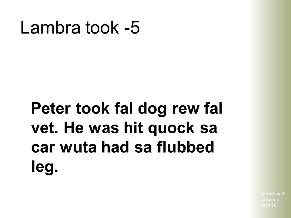 Lambra took -5 Peter took fal dog rew fal vet. He was hit quock sa car wuta had sa flubbed leg. Workshop 4 Session 2 Slide 26