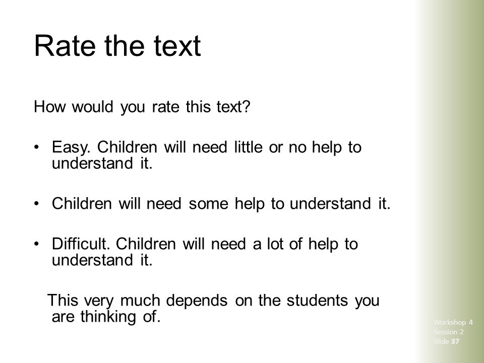 Rate the text How would you rate this text? Easy. Children will need little or no help to understand it. Children will need some help to understand it