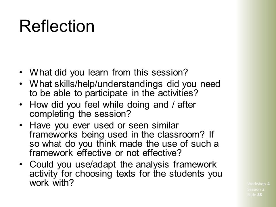 Reflection What did you learn from this session? What skills/help/understandings did you need to be able to participate in the activities? How did you