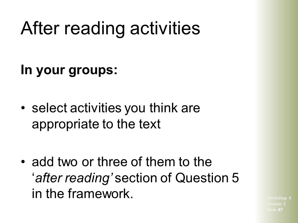 After reading activities In your groups: select activities you think are appropriate to the text add two or three of them to the 'after reading' secti