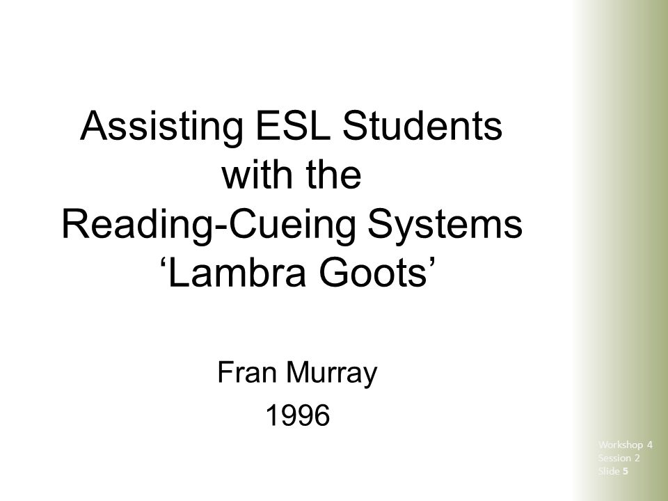 Assisting ESL Students with the Reading-Cueing Systems 'Lambra Goots' Fran Murray 1996 Workshop 4 Session 2 Slide 5
