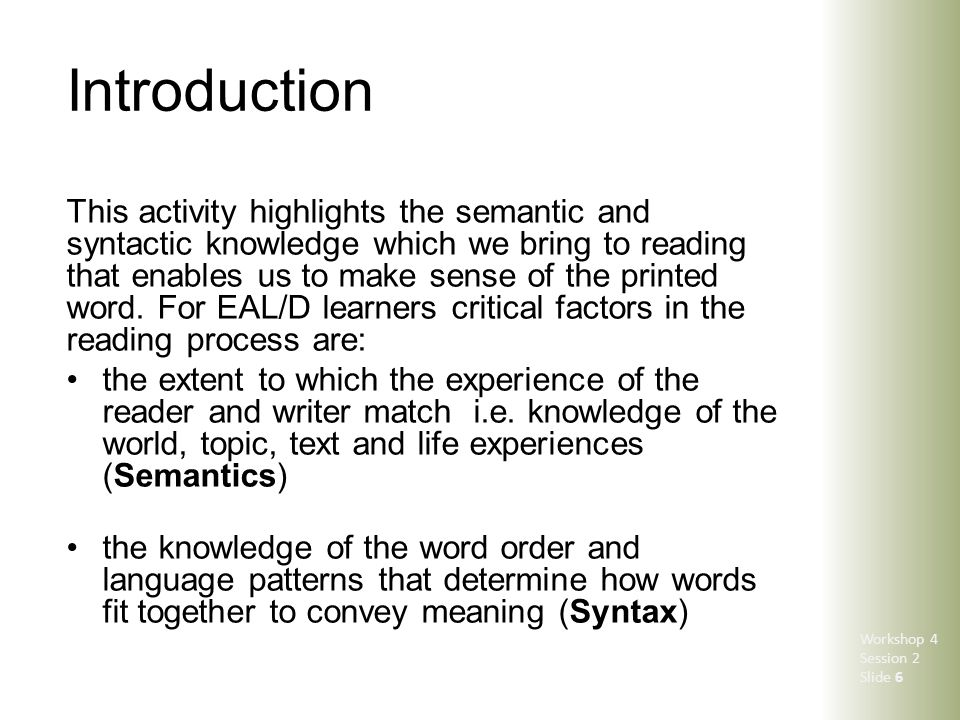 Introduction This activity highlights the semantic and syntactic knowledge which we bring to reading that enables us to make sense of the printed word