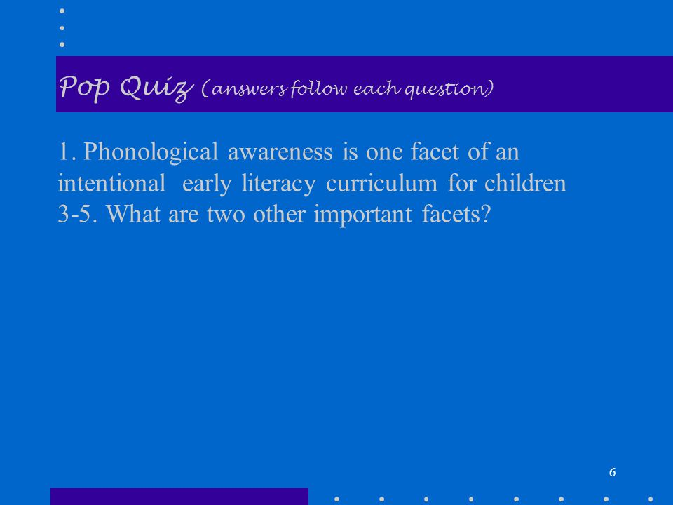 6 Pop Quiz ( answers follow each question) 1.