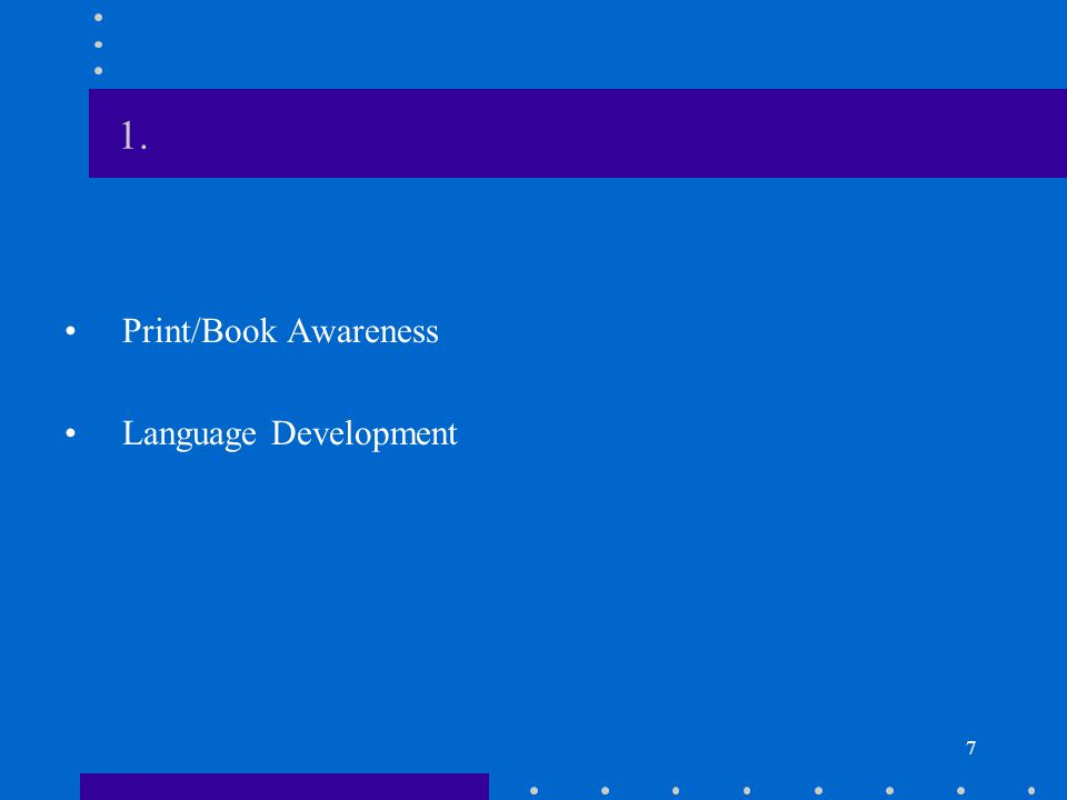 7 1. Print/Book Awareness Language Development