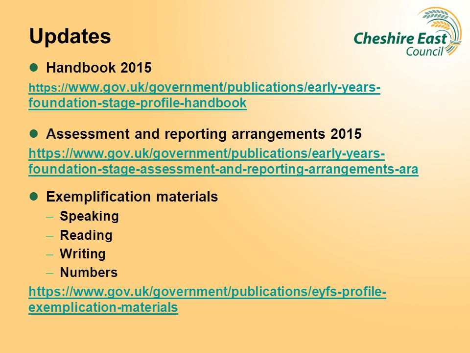 Updates Handbook 2015 https:// www.gov.uk/government/publications/early-years- foundation-stage-profile-handbook Assessment and reporting arrangements