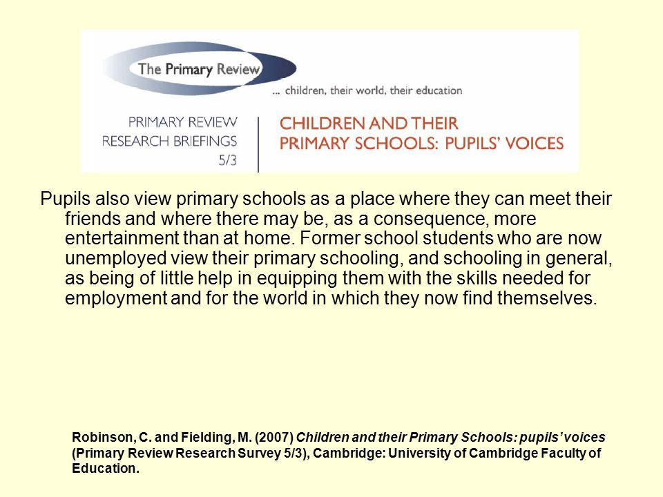 Pupils also view primary schools as a place where they can meet their friends and where there may be, as a consequence, more entertainment than at home.