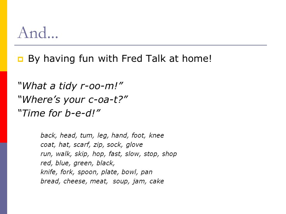 And...  By having fun with Fred Talk at home.