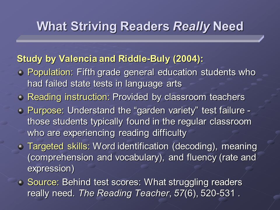 Study by Valencia and Riddle-Buly (2004): Population: Fifth grade general education students who had failed state tests in language arts Reading instr