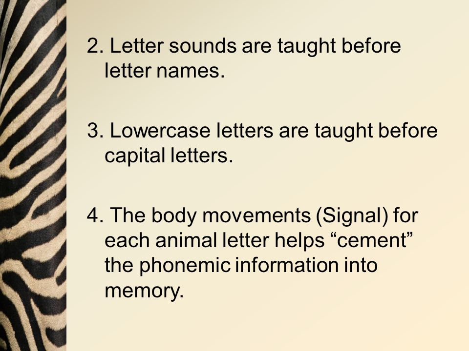 2.Letter sounds are taught before letter names. 3.