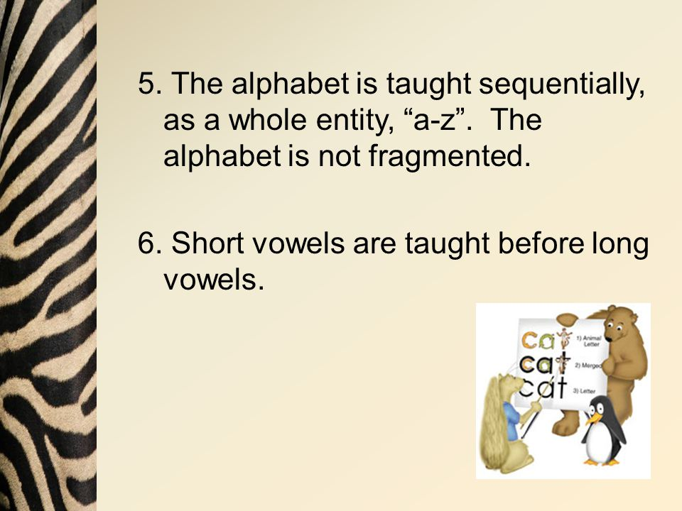 5.The alphabet is taught sequentially, as a whole entity, a-z .