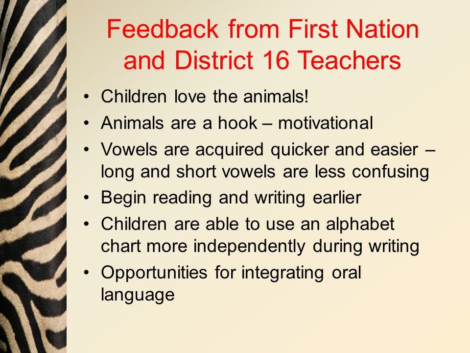 Feedback from First Nation and District 16 Teachers Children love the animals.