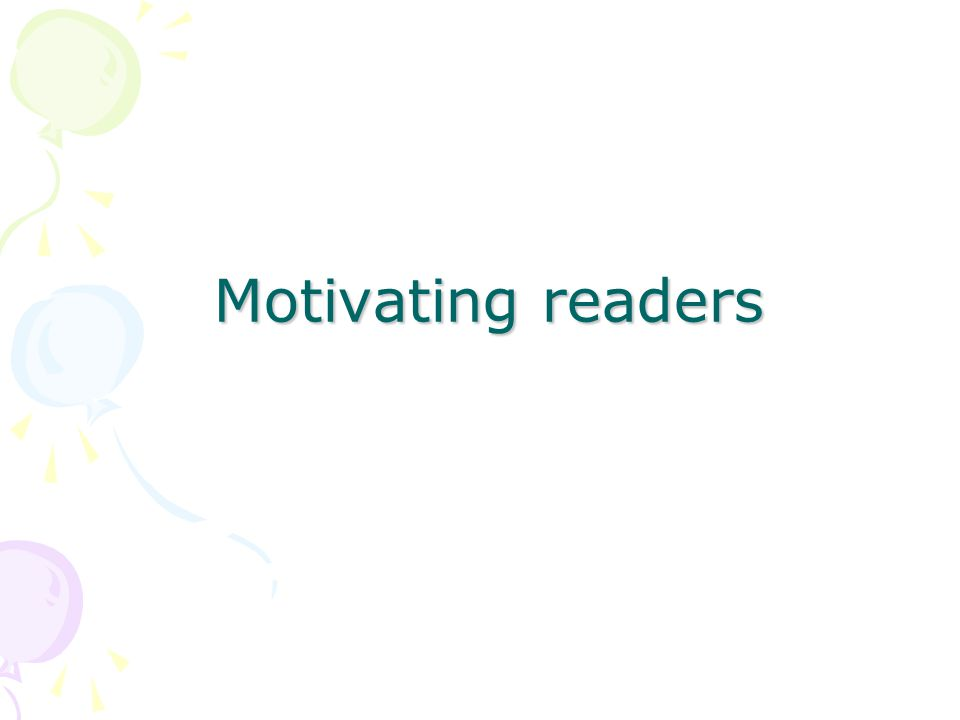 Motivating children Research – find out about different authors Visit the library or book shop Listen to stories on tape/CD's http://www.audible.co.uk/cat/535836031