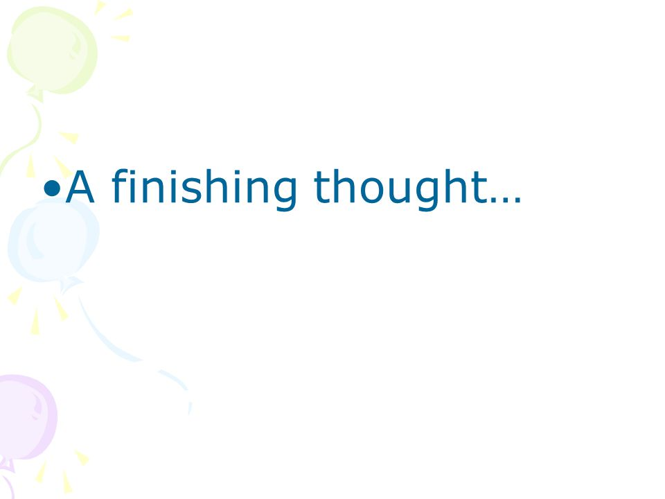 A finishing thought…