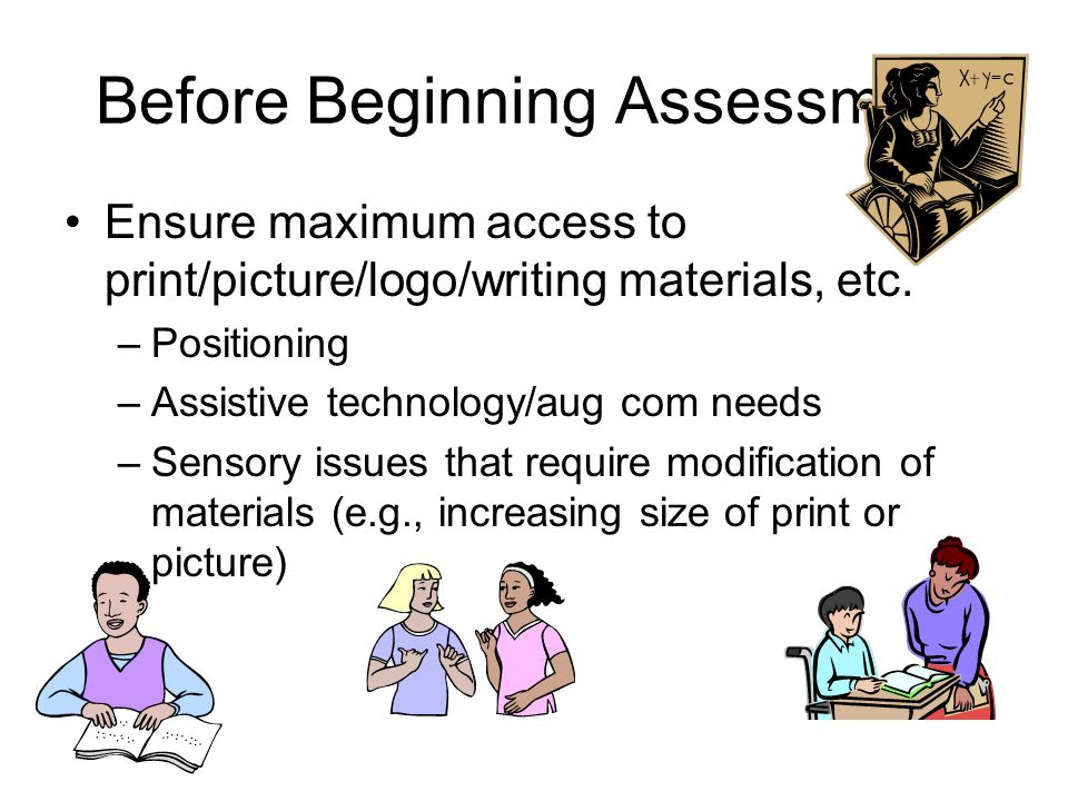 Before Beginning Assessment Ensure maximum access to print/picture/logo/writing materials, etc.