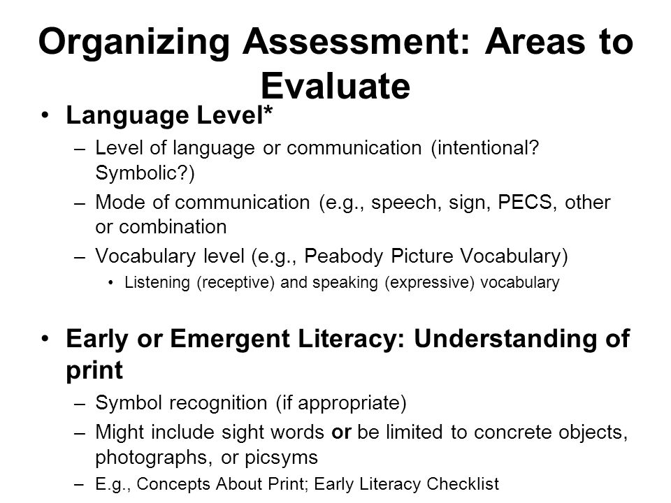 Organizing Assessment: Areas to Evaluate Language Level* –Level of language or communication (intentional.