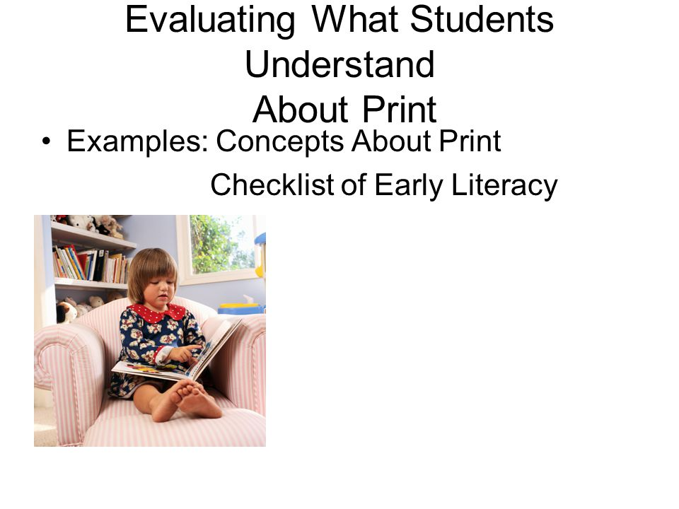 Evaluating What Students Understand About Print Examples: Concepts About Print Checklist of Early Literacy
