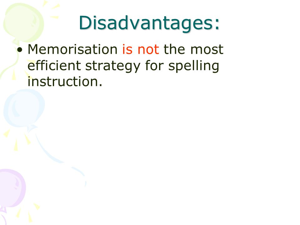 Disadvantages: Memorisation is not the most efficient strategy for spelling instruction.