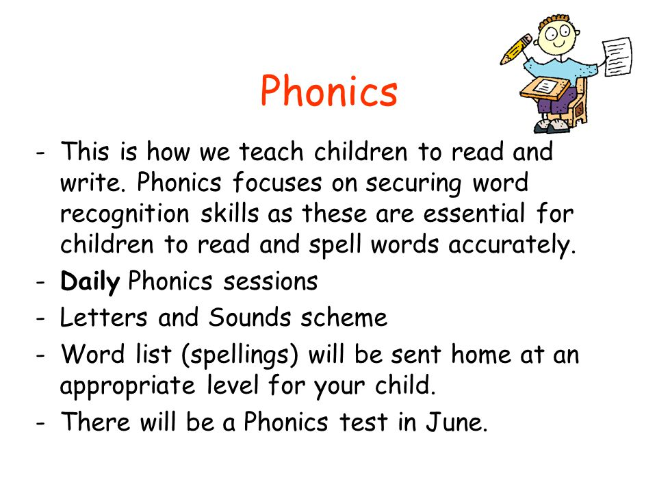 Phonics -This is how we teach children to read and write.