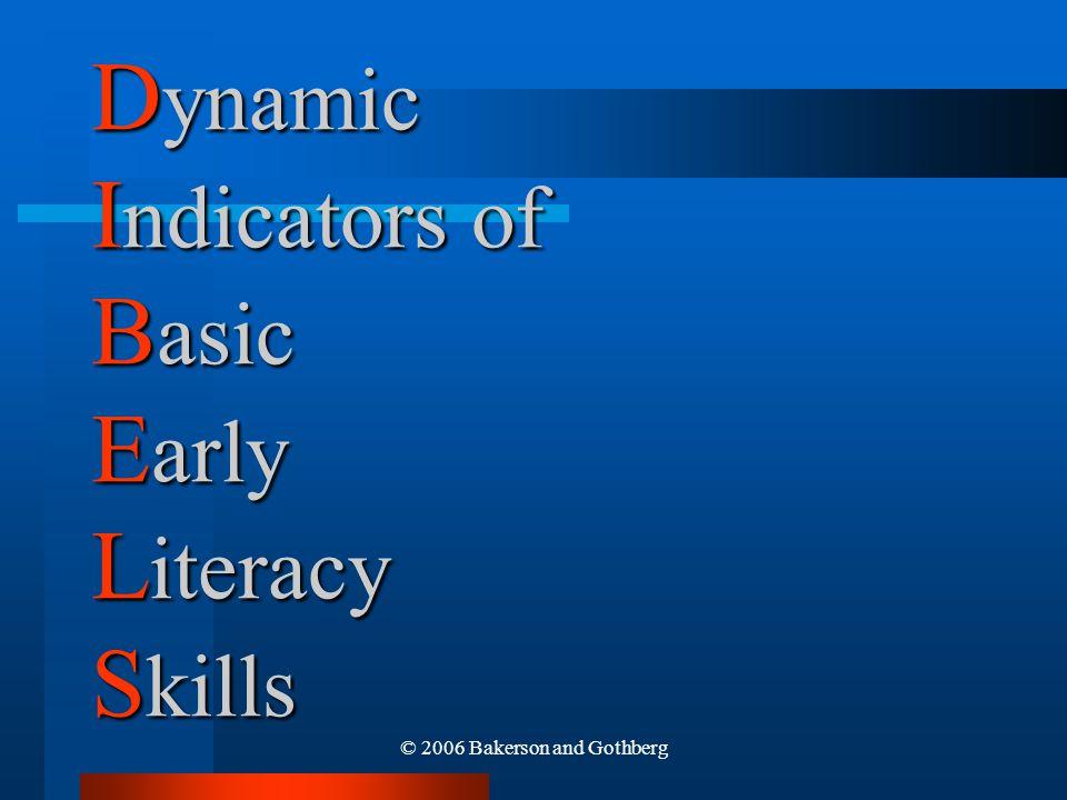 © 2006 Bakerson and Gothberg D ynamic I ndicators of B asic E arly L iteracy S kills