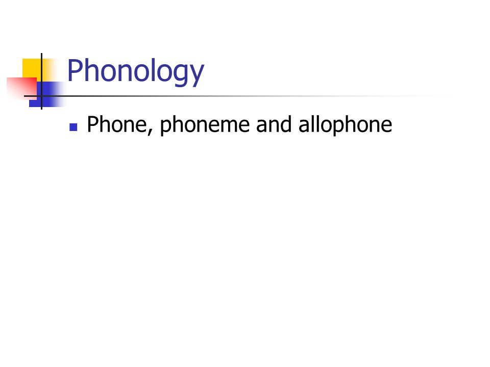 Phonology Phone, phoneme and allophone