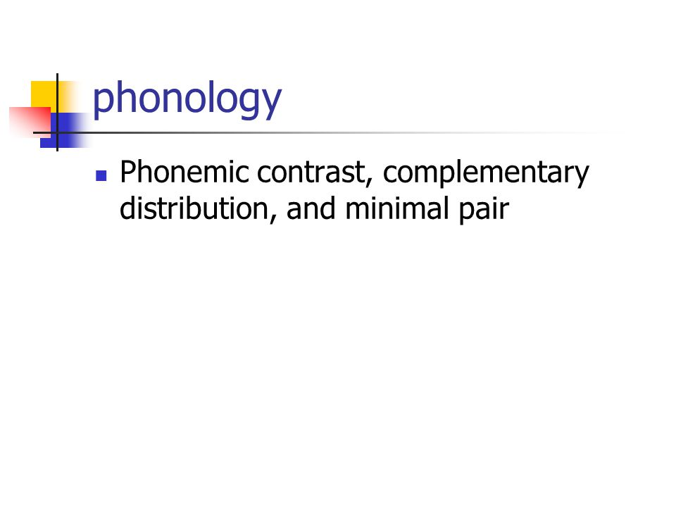 phonology Phonemic contrast, complementary distribution, and minimal pair