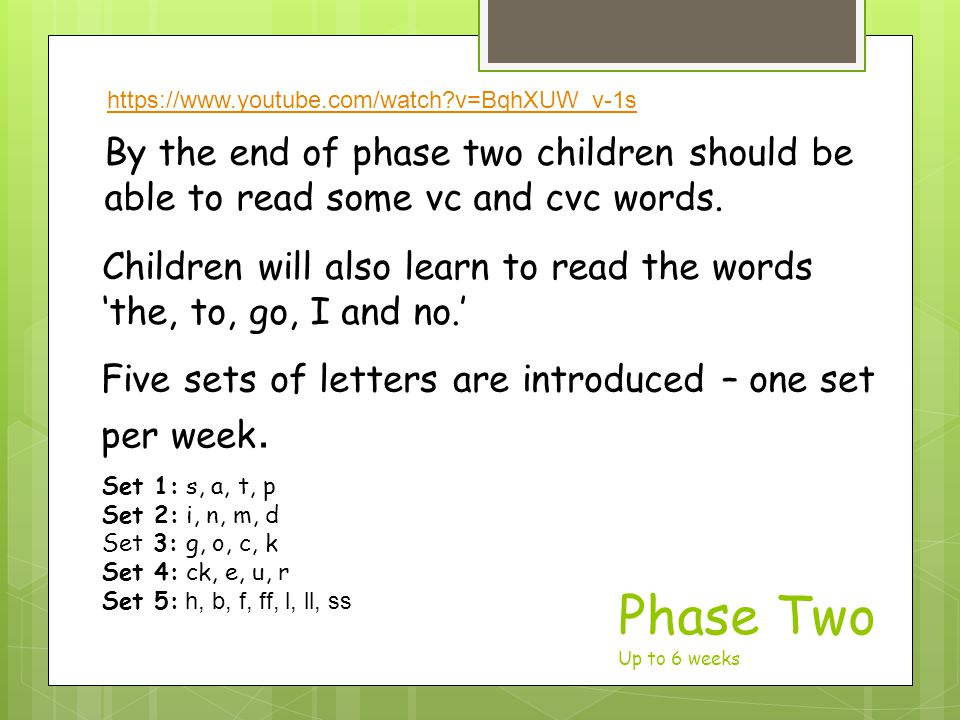 Phase Two Up to 6 weeks By the end of phase two children should be able to read some vc and cvc words.