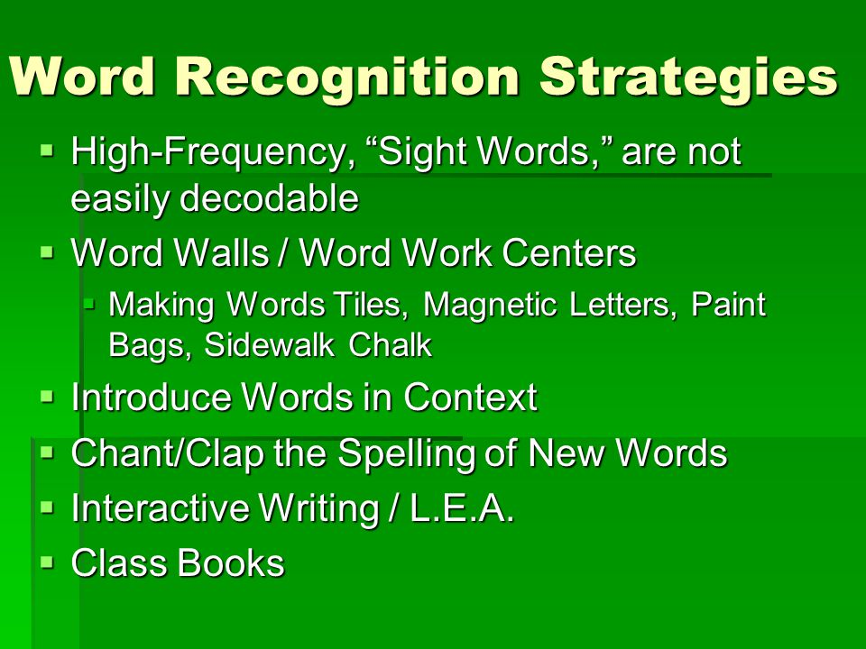 Word Identification Strategies  Phonic Analysis – using sound / symbol relationships & patterns to decode & spell  By Analogy – using knowledge of rhyming words to deduce a pronunciation or spelling; focus on word families or rimes  Syllabic Analysis – breaking words into syllables before using phonics & analogies; also known as chunking  Morphemic Analysis – applying knowledge of root words & affixes to identify unfamiliar words through the meaning of all parts