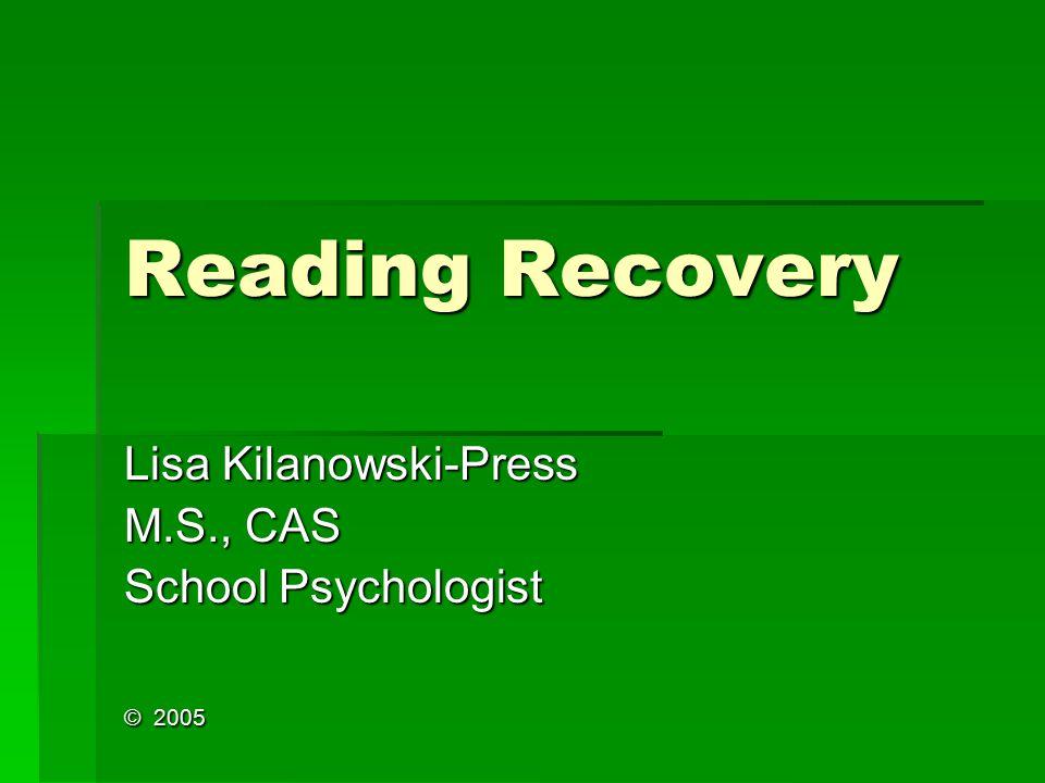 Reading Recovery Lisa Kilanowski-Press M.S., CAS School Psychologist © 2005