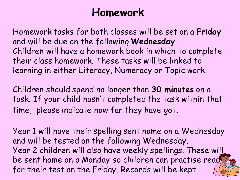 Homework tasks for both classes will be set on a Friday and will be due on the following Wednesday.