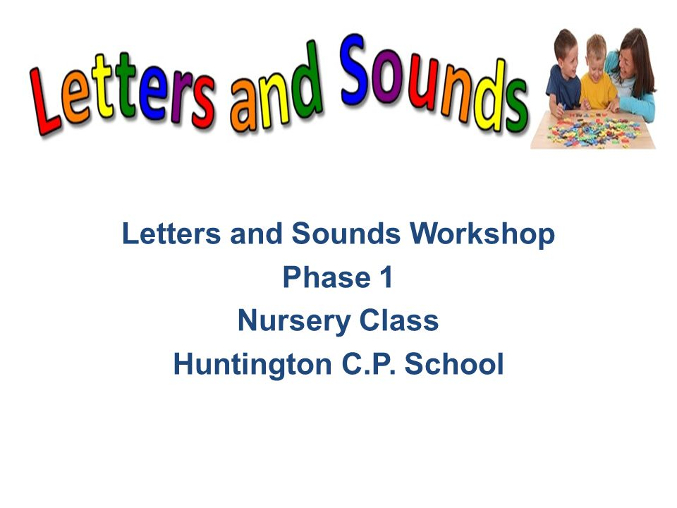 Letters and Sounds Workshop Phase 1 Nursery Class Huntington C.P. School