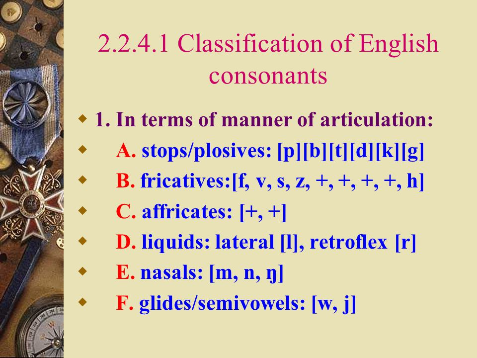 2.2.4 Classification of English Speech sounds  A dichotomy of English speech sounds:  1.