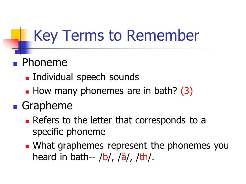 Key Terms to Remember Phoneme Individual speech sounds How many phonemes are in bath.