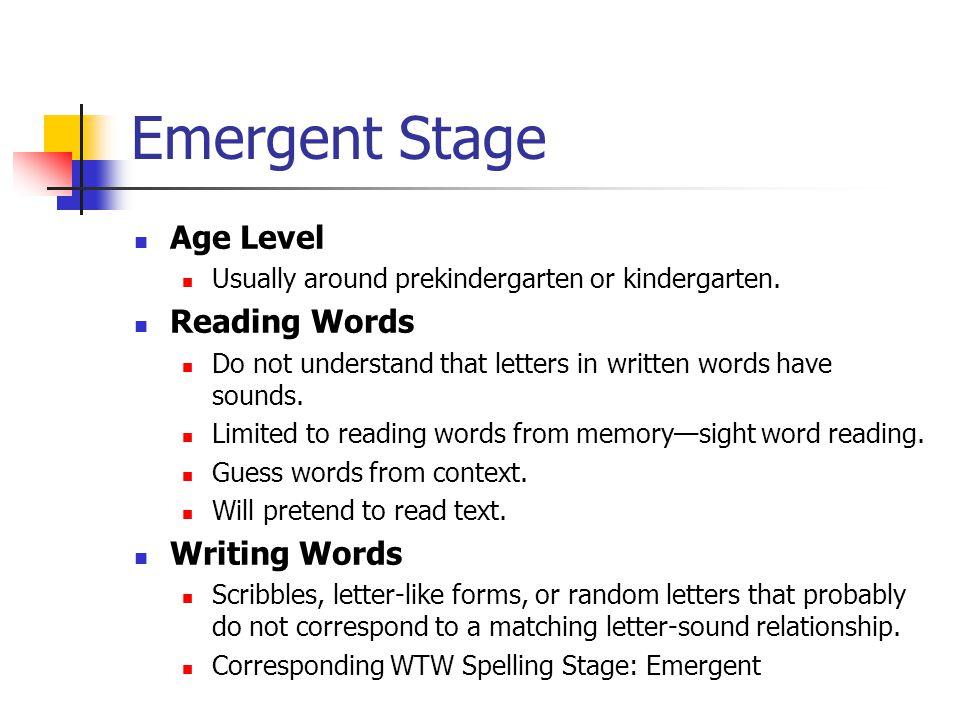 Emergent Stage Age Level Usually around prekindergarten or kindergarten.