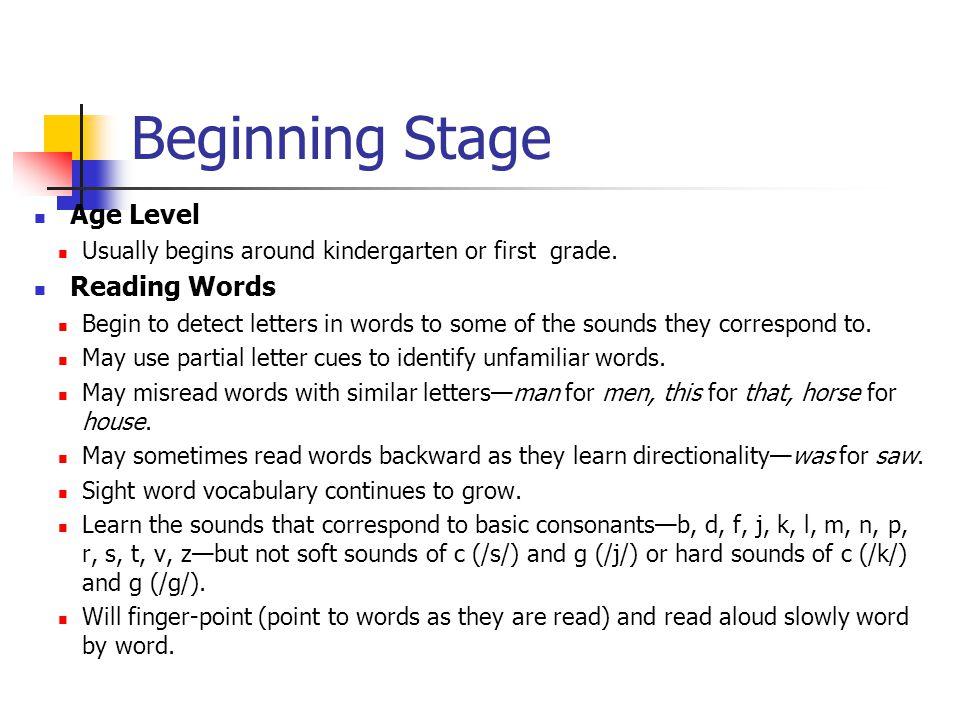 Beginning Stage Age Level Usually begins around kindergarten or first grade.